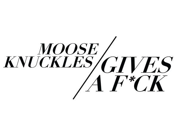 Moose Knuckles Gives a F*uck